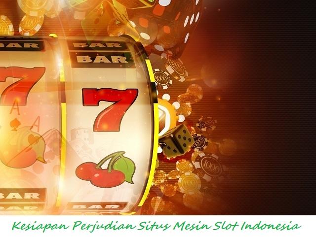 kesiapan perjudian situs mesin slot indonesia