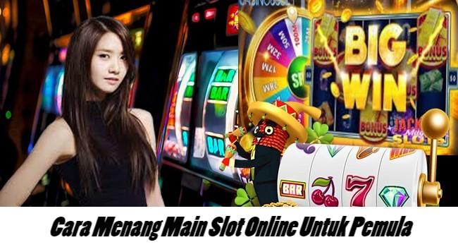 Cara Menang Main Slot Online Untuk Pemula